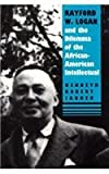 img - for Rayford W. Logan and the Dilemma of the African American Intellectual book / textbook / text book