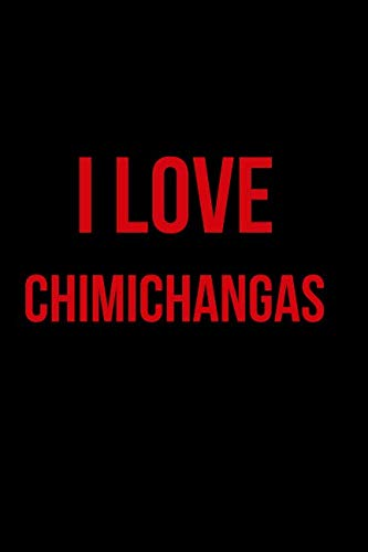 I Love Chimichangas: Blank Line Journal by Mary Lou Darling
