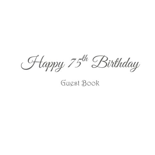 Happy 75th Birthday Guest Book .......: Guest Book Happy 75th Birthday 75 year old gifts accessories decor ideas party supplies decorations for women ... Guest Message Book Keepsake White Cover