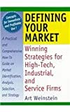 Defining Your Market : Winning Strategies for High-Tech, Industrial and Service Firms, Weinstein, Art, 0789002523