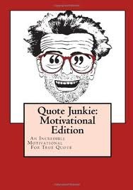 Quote Junkie: Motivational Edition (Volume 2) Publisher: CreateSpace