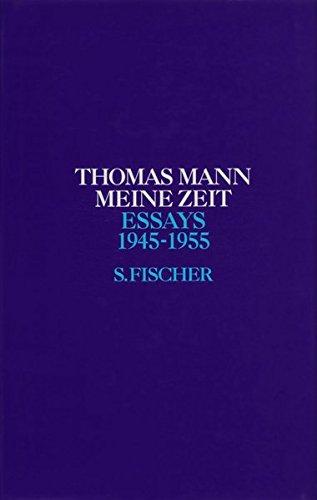 Essays, Bd. 6: Meine Zeit. 1945 - 1955  (Thomas Mann, Essays)