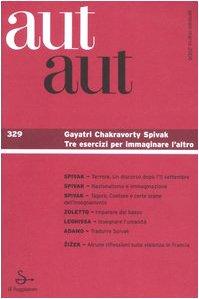 Aut aut vol. 329 - Gayatri Chakravorty Spivak. Tre esercizi per immaginare l'altro pdf epub