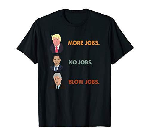 Trump More Jobs Obama No Jobs Clinton Blow Jobs Funny Tshirt