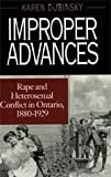 Improper Advances : Rape and Heterosexual Conflict in Ontario, 1880-1929, Dubinsky, Karen, 0226167534
