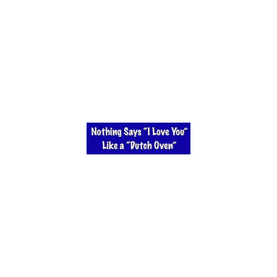 Nothing Says I Love You Like a Dutch Oven bumper sticker decal