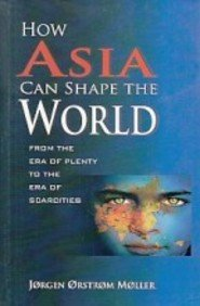 How Asia Can Shape the World from the Era of Plenty to the Era of Scarcities PDF