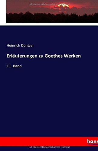 Download Erläuterungen zu Goethes Werken: 11. Band (German Edition) PDF