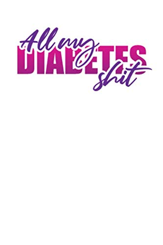 All My Diabetes Shit: Diabetic Log Book for Tracking Glucose Blood Sugar (1 Year) (Best Snack Foods For Gestational Diabetes)