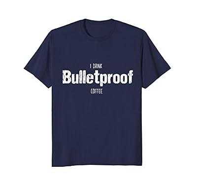I Drink Bulletproof Coffee Distressed Funny Tee Shirt by Ketoteesforyou