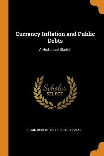 Currency Inflation and Public Debts: A Historical Sketch