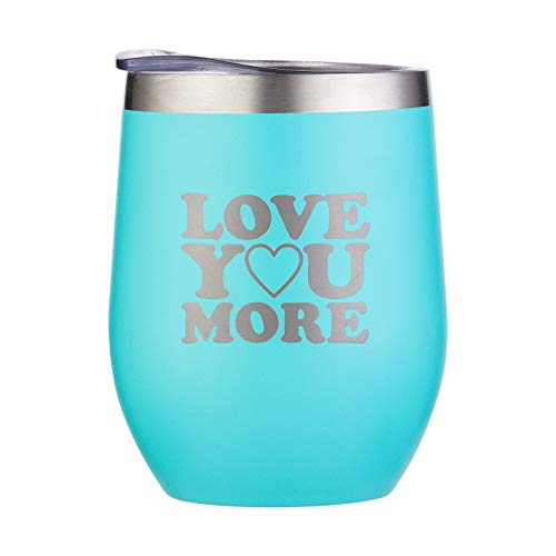 Love You More Mug -12 oz Wine Tumbler, Tea Cup -Novelty Gift -Unique Wife Gifts, Husband Gifts -Girlfriend Gifts -Mother's Day, Anniversary Gifts for Her -I Love You Gift for Her and Him -Couple Gifts