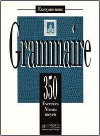 Exercons-Nous: 350 Exercices De Grammaire - Livre De l'Eleve Niveau Moyen French Text Edition by Collective published by Hachette (1987)
