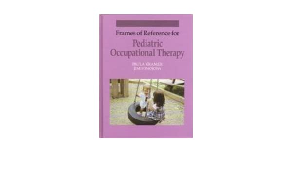 Frames of Reference for Pediatric Occupational Therapy by Paula ...