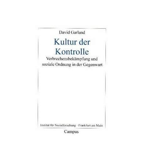 Kultur der Kontrolle: Verbrechensbekämpfung und soziale Ordnung in der Gegenwart (Frankfurter Beiträge zur Soziologie und Sozialphilosophie)