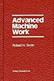 Advanced Machine Work, R. H. Smith, 0917914236