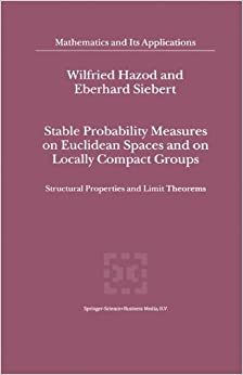Book Stable Probability Measures on Euclidean Spaces and on Locally Compact Groups: Structural Properties and Limit Theorems (Mathematics and Its Applications)
