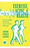 Exercise, Aging, and Health, Sandra O'Brien Cousins, 1560324147
