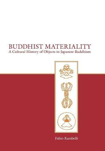 Buddhist Materiality: A Cultural History of Objects in Japanese Buddhism (Asian Religions and Cultures)