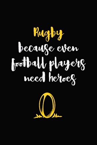Rugby Because Even Football Players Need Heroes: Blank Lined Notebook ( Rugby ) Black