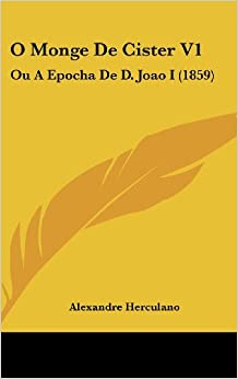 O Monge de Cister V1: Ou a Epocha de D. Joao I (1859)