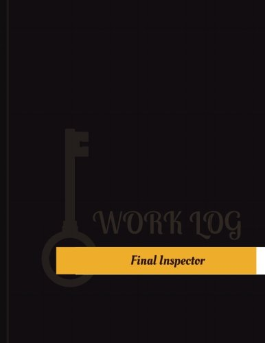 (Final Inspector Work Log: Work Journal, Work Diary, Log - 131 pages, 8.5 x 11 inches (Key Work Logs/Work Log))