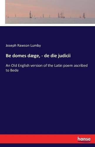 Read Online Be domes dæge, - de die judicii: An Old English version of the Latin poem ascribed to Bede PDF
