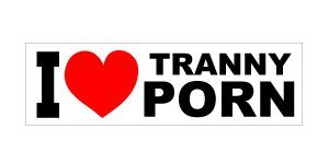 "I Heart Tranny Porn Bumper Sticker. 10"" X 3"" Joke Funny GAG"