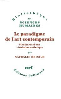 Le paradigme de l'art contemporain: Structures d'une révolution artistique par Nathalie Heinich