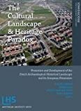 The Cultural Landscape and Heritage Paradox : Protection and Development of the Dutch Archaeological-historical Landscape and its European Dimension, , 9089641556