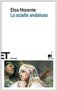 Lo Scialle Andaluso (Italian Edition): Elsa Morante: 9788806188412