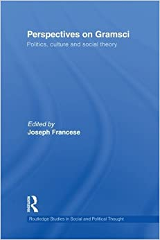 Perspectives on Gramsci: Politics, culture and social theory (Routledge Studies in Social and Political Thought) (2013-04-11)