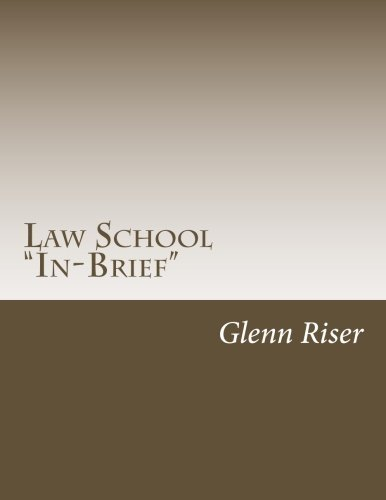 Law School In-Brief: A primer for candidate law students; a refresher for attorneys and professors; great for current law students; and a study ... bar examinations all in one book! (Volume 1)
