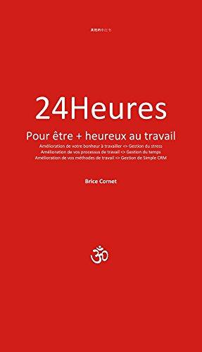 24 heures pour être plus heureux au travail: 24 heures pour être plus heureux au travail : un défi à votre portée, car apprendre à être heureux est facile. (French Edition)
