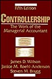 Controllership : The Work of the Managerial Accountant, Wilson, James D. and Roehl-Anderson, Janice M., 0471117358