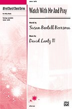 Watch with Me and Pray - Words by Susan Bentall Boersma, music by David Lantz III - Choral Octavo - SATB PDF