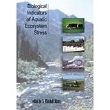 Biological Indicators of Aquatic Ecosystem Stress, S Marshall Adams, 0851996299