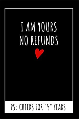 I Am Yours No Refunds Original Journal 5 Year Anniversary Gifts For Him Blank Lined Journal Publishing Marc J Lewis 9781082873331 Amazon Com Books