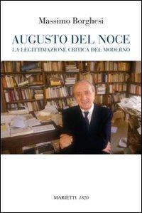 Augusto Del Noce. La legittimazione critica del moderno (Augusto Del Noce)