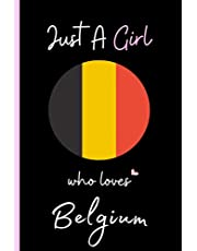 Just A Girl Who Loves Belgium Notebook: Perfect Notebook Gift For Belgium Girls   Cute Gift For Christmas ,Valentine Day ,Birthday   Belgium Wide Ruled Composition Notebook - 6 x 9 Inch - 120 Pages   Belgium Lovers Notebook