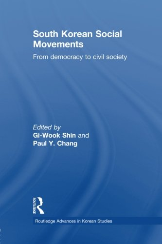 South Korean Social Movements: From Democracy to Civil Society (Routledge Advances in Korean Studies)