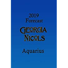 2019 Aquarius Annual Forecast, by Georgia Nicols (2019 Annual Forecasts Book 11)