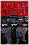 Miners' Strike, 1984-85: Loss without Limit by Martin Adeney (1986-10-02)