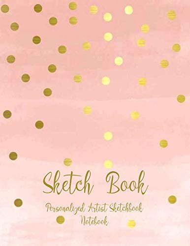 Sketch Book : Personalized Artist Sketchbook, Notebook: Blank Paper for Drawing, Creative Doodling or Sketching
