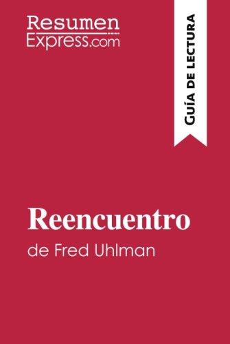 Reencuentro de Fred Uhlman (Guía de lectura): Resumen y análisis completo (Spanish Edition)