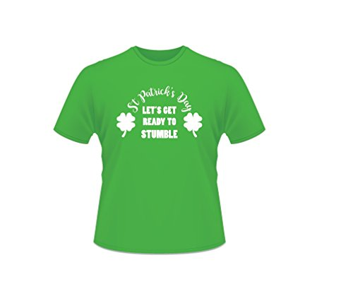 Grünes St. Patricks Tag 100% Baumwolle Let's Get Ready to Stumble T-Shirt-Extra Large