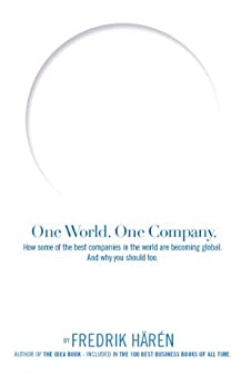 One World One Company: How some of the best companies in the world are becoming global and why you should too by [Härén, Fredrik]