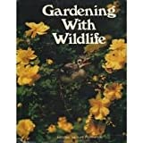 Gardening with Wildlife : Complete Guide to Attracting and Enjoying the Fascinating Creatures in your Backyard