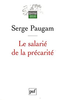 Le salarié de la précarité : Les nouvelles formes de l'intégration professionnelle par Paugam