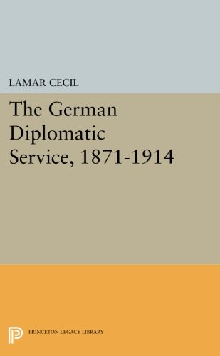 Download The German Diplomatic Service, 1871-1914 (Princeton Legacy Library) PDF